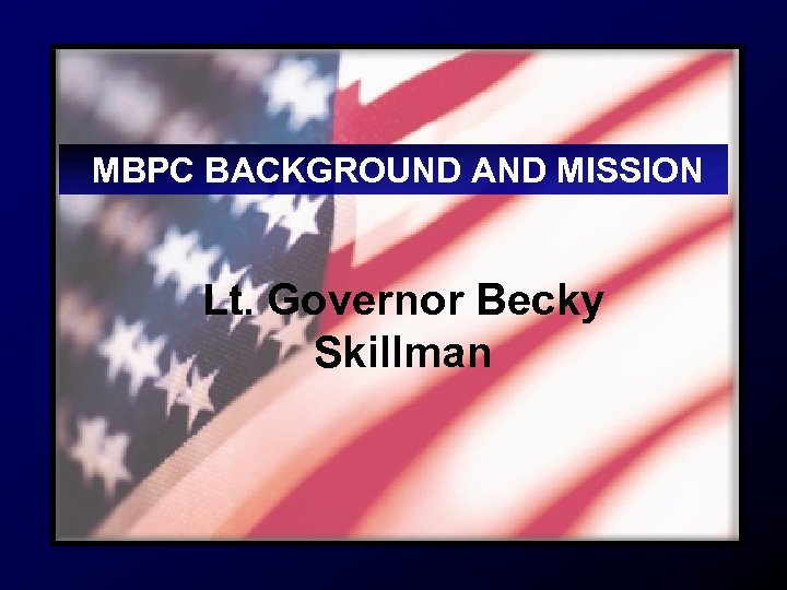 MBPC BACKGROUND AND MISSION Lt. Governor Becky Skillman