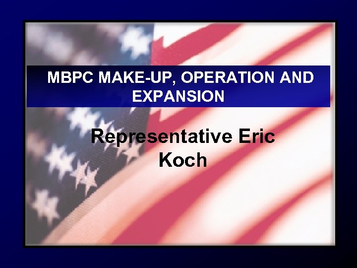 MBPC MAKE-UP, OPERATION AND EXPANSION Representative Eric Koch