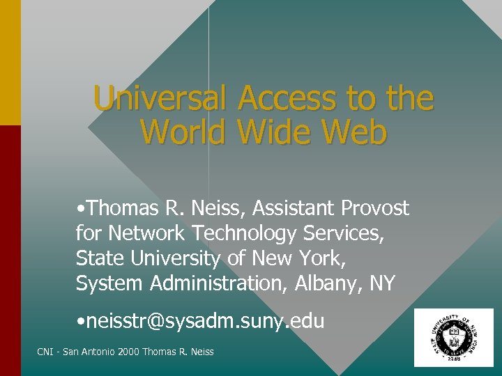 Universal Access to the World Wide Web • Thomas R. Neiss, Assistant Provost for