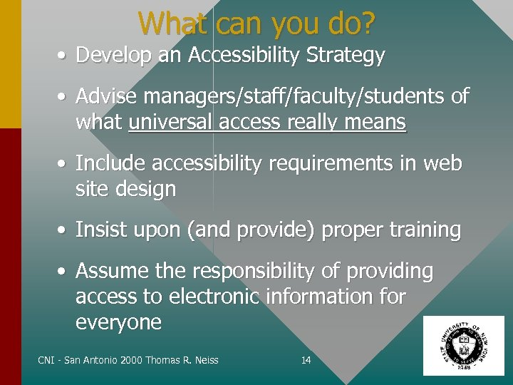 What can you do? • Develop an Accessibility Strategy • Advise managers/staff/faculty/students of what