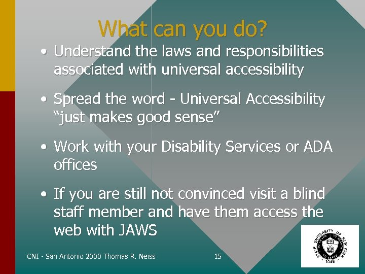 What can you do? • Understand the laws and responsibilities associated with universal accessibility