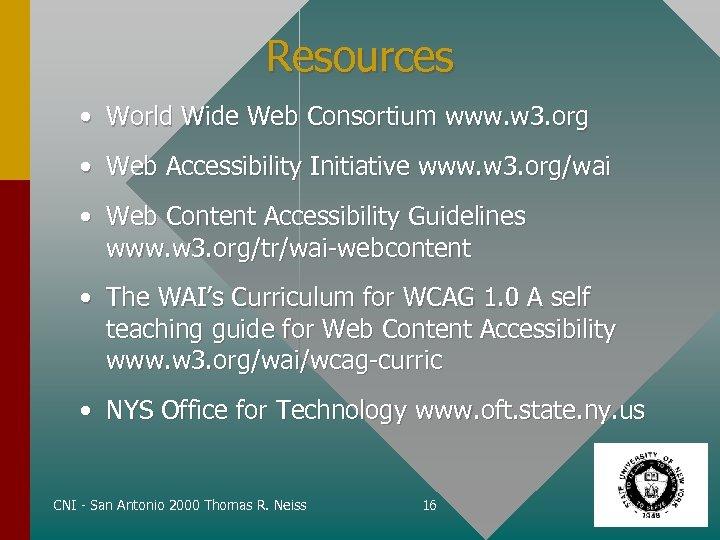 Resources • World Wide Web Consortium www. w 3. org • Web Accessibility Initiative