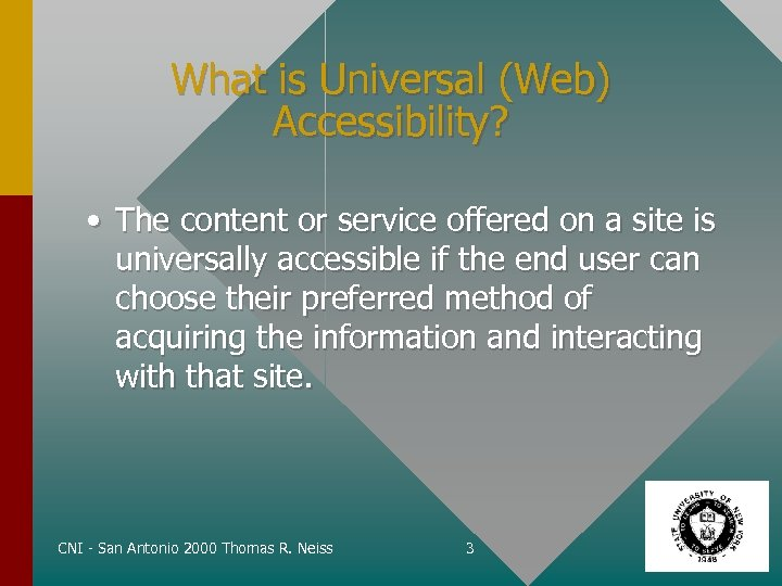 What is Universal (Web) Accessibility? • The content or service offered on a site