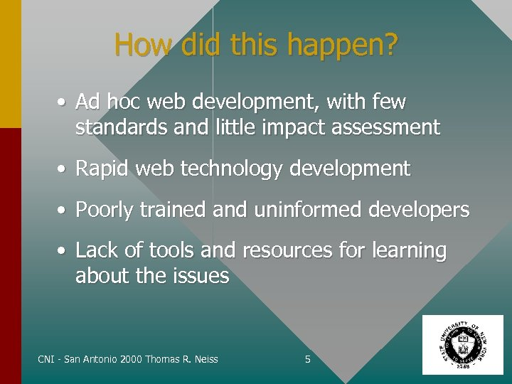 How did this happen? • Ad hoc web development, with few standards and little
