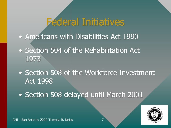 Federal Initiatives • Americans with Disabilities Act 1990 • Section 504 of the Rehabilitation
