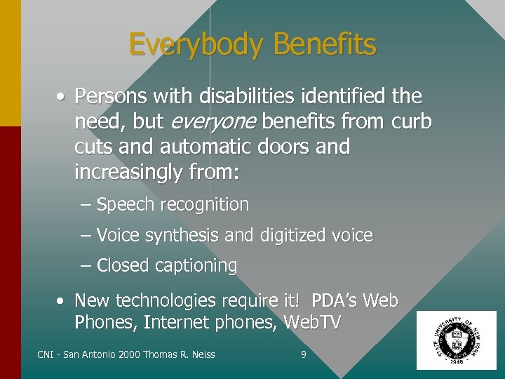 Everybody Benefits • Persons with disabilities identified the need, but everyone benefits from curb
