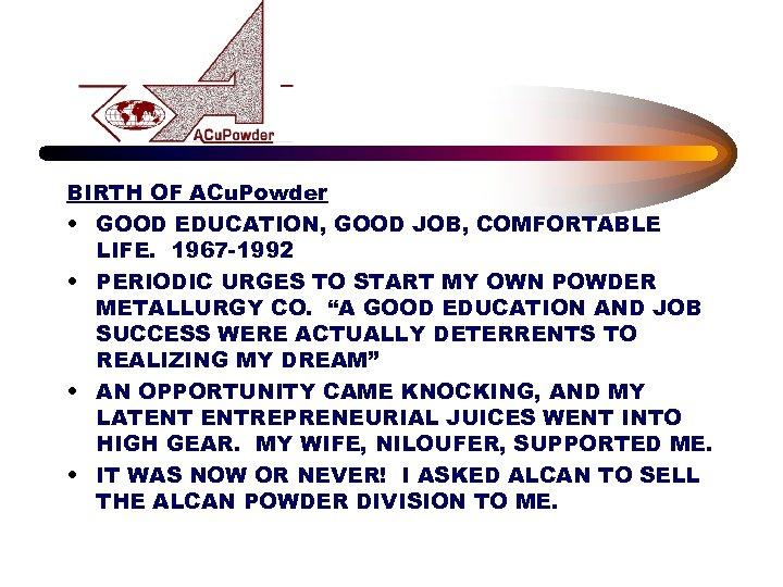 BIRTH OF ACu. Powder • GOOD EDUCATION, GOOD JOB, COMFORTABLE LIFE. 1967 -1992 •