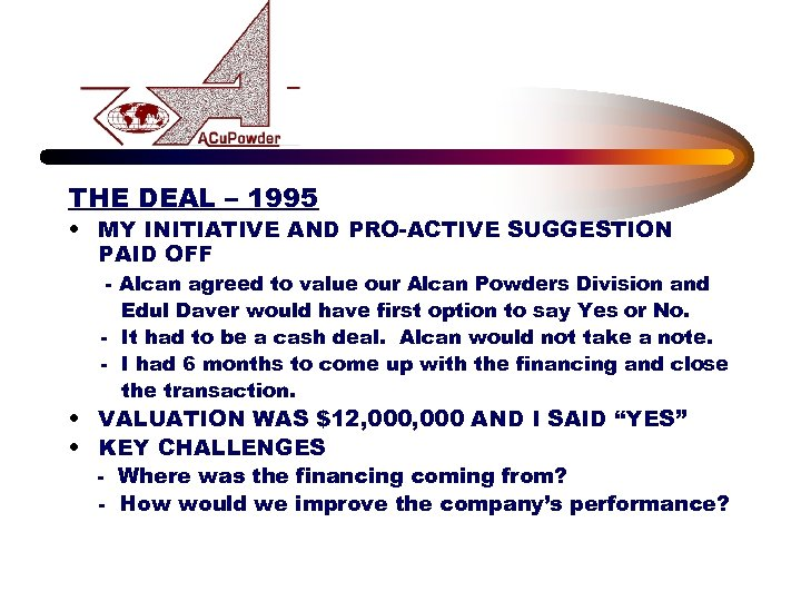 THE DEAL – 1995 • MY INITIATIVE AND PRO-ACTIVE SUGGESTION PAID OFF - Alcan