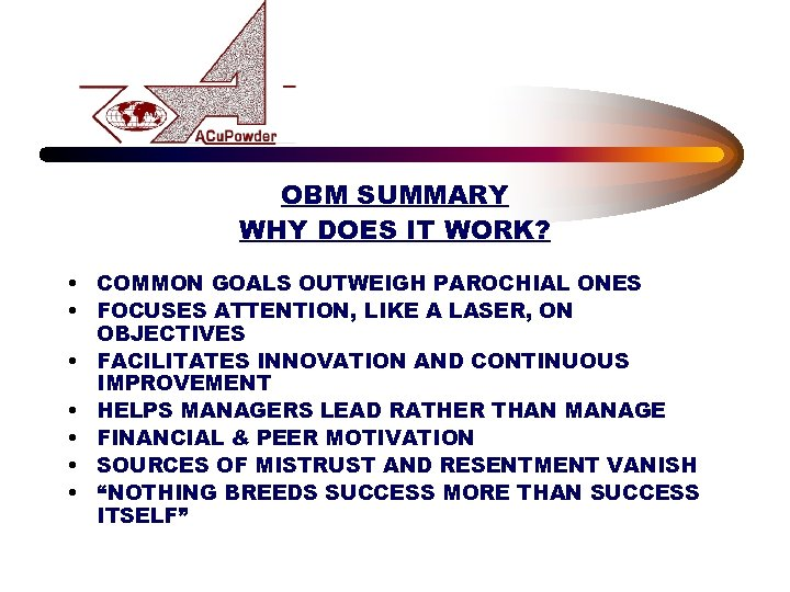 OBM SUMMARY WHY DOES IT WORK? • COMMON GOALS OUTWEIGH PAROCHIAL ONES • FOCUSES