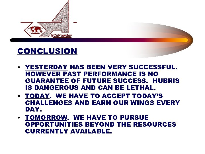CONCLUSION • YESTERDAY HAS BEEN VERY SUCCESSFUL. HOWEVER PAST PERFORMANCE IS NO GUARANTEE OF