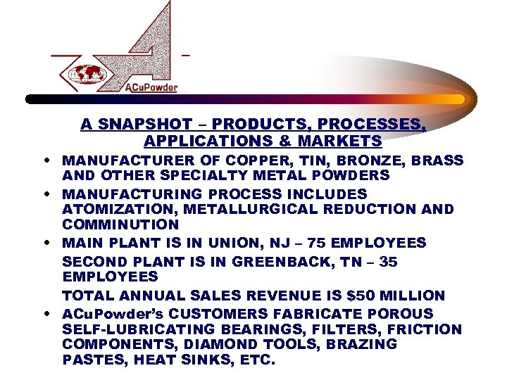 A SNAPSHOT – PRODUCTS, PROCESSES, APPLICATIONS & MARKETS • MANUFACTURER OF COPPER, TIN, BRONZE,