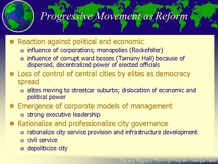 Progressive Movement as Reform Reaction against political and economic influence of corporations; monopolies (Rockefeller)