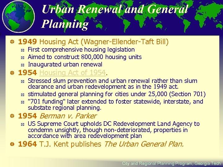 Urban Renewal and General Planning 1949 Housing Act (Wagner-Ellender-Taft Bill) First comprehensive housing legislation