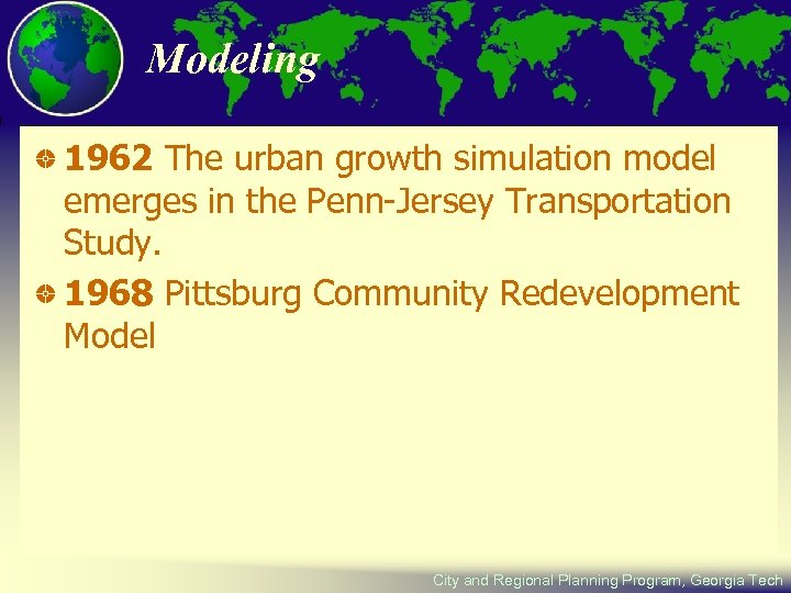 Modeling 1962 The urban growth simulation model emerges in the Penn-Jersey Transportation Study. 1968