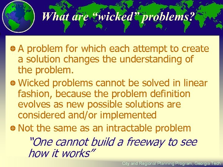 """What are """"wicked"""" problems? A problem for which each attempt to create a solution"""