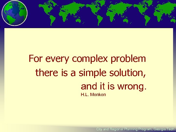 For every complex problem there is a simple solution, and it is wrong. H.