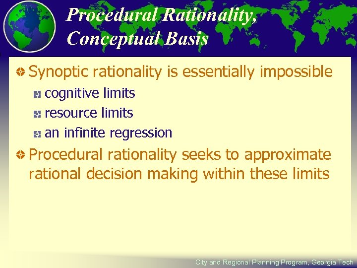 Procedural Rationality, Conceptual Basis Synoptic rationality is essentially impossible cognitive limits resource limits an