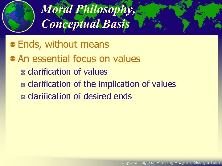Moral Philosophy, Conceptual Basis Ends, without means An essential focus on values clarification of
