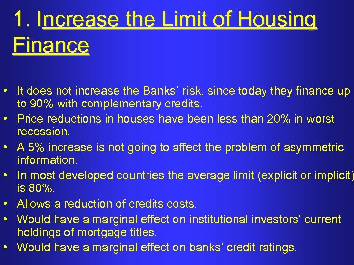 1. Increase the Limit of Housing Finance • It does not increase the Banks´