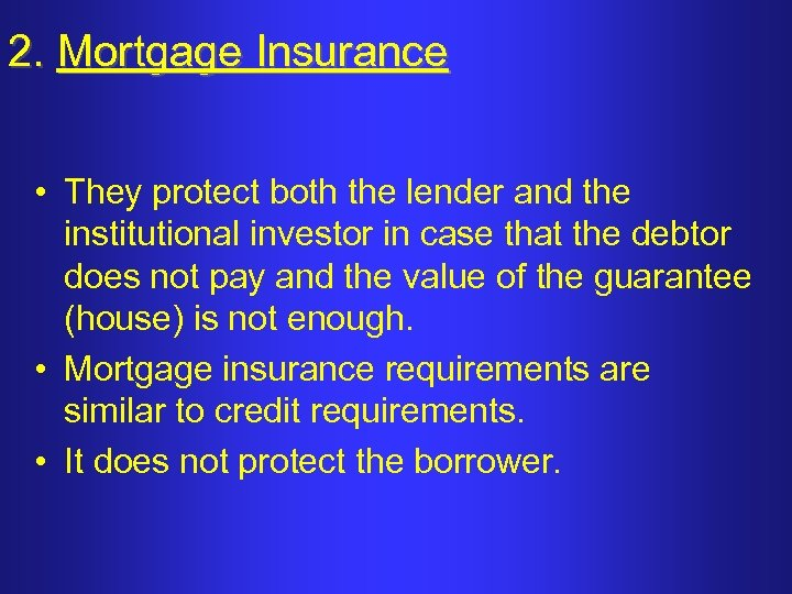 2. Mortgage Insurance • They protect both the lender and the institutional investor in