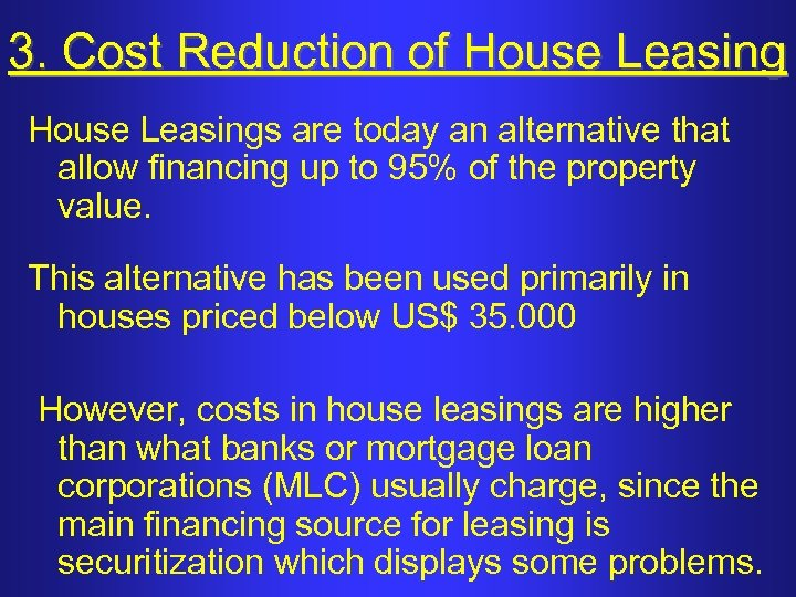 3. Cost Reduction of House Leasings are today an alternative that allow financing up