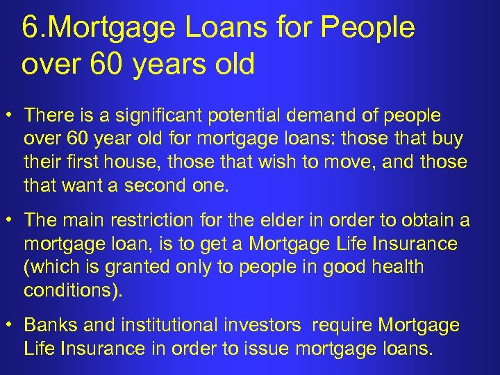 6. Mortgage Loans for People over 60 years old • There is a significant