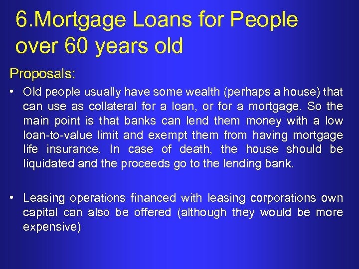 6. Mortgage Loans for People over 60 years old Proposals: • Old people usually