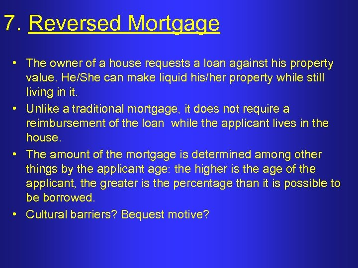 7. Reversed Mortgage • The owner of a house requests a loan against his