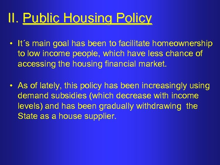 II. Public Housing Policy • It´s main goal has been to facilitate homeownership to