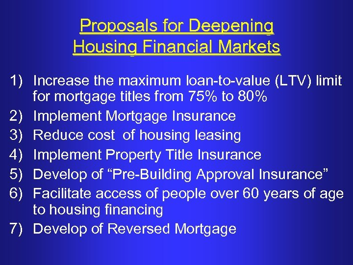 Proposals for Deepening Housing Financial Markets 1) Increase the maximum loan-to-value (LTV) limit for