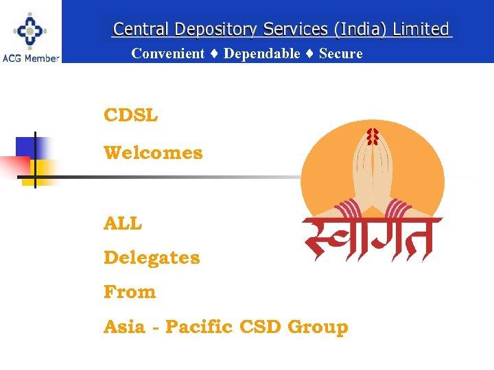 Convenient Dependable Secure CDSL Welcomes Convenient Dependable Secure ALL Delegates From Asia - Pacific