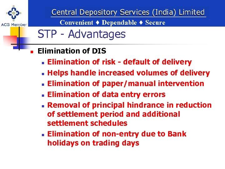 Convenient Dependable Secure ent Dependable Secure STP - Advantages n Elimination of DIS n