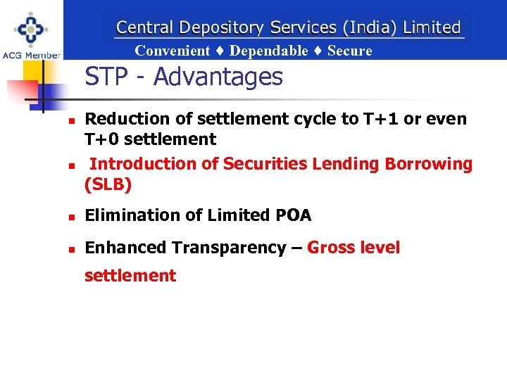 Convenient Dependable Secure ent Dependable Secure STP - Advantages n n Reduction of settlement