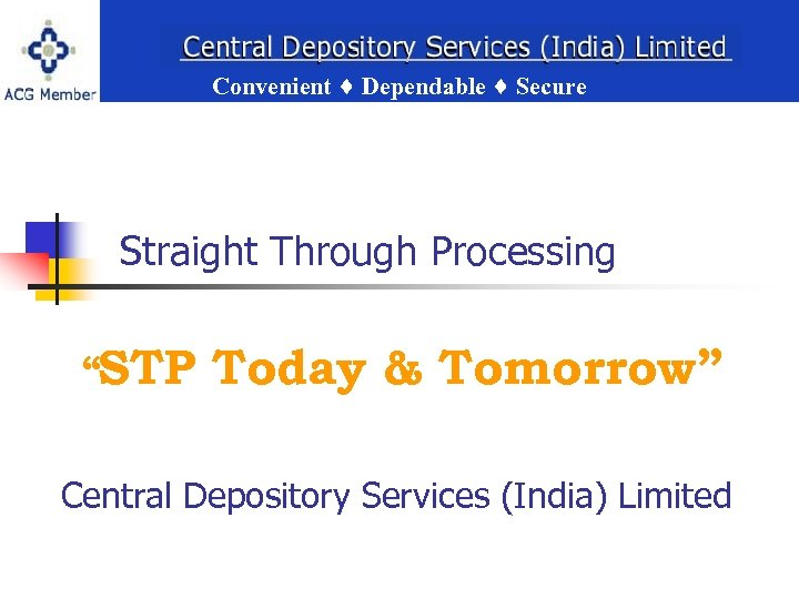 """Convenient Dependable Secure Straight Through Processing Convenient Dependable Secure """"STP Today & Tomorrow"""" Central"""