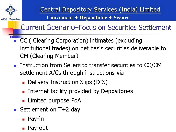 Convenient Dependable Secure ent Dependable Secure Current Scenario–Focus on Securities Settlement n n CC