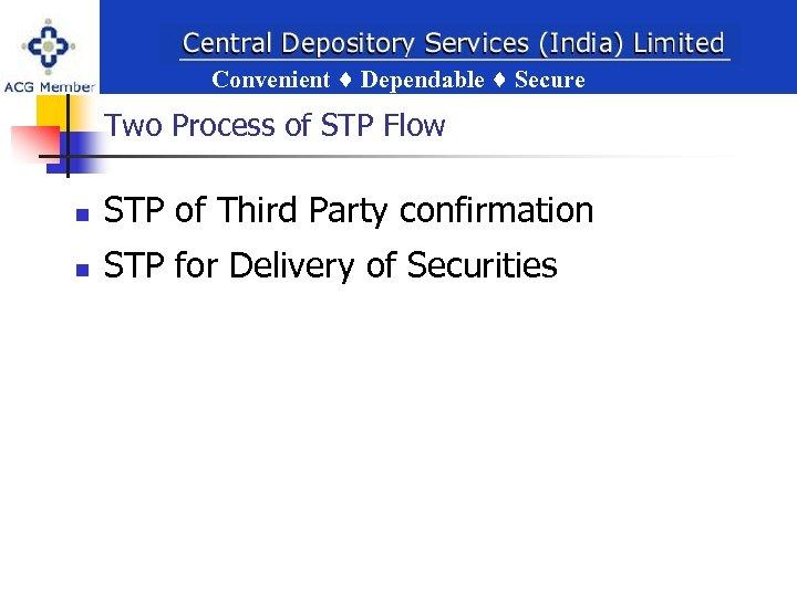 Convenient Dependable Secure ent Dependable Secure Two Process of STP Flow n STP of
