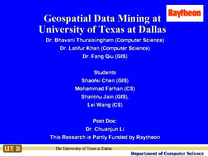 Geospatial Data Mining at University of Texas at Dallas Dr. Bhavani Thuraisingham (Computer Science)