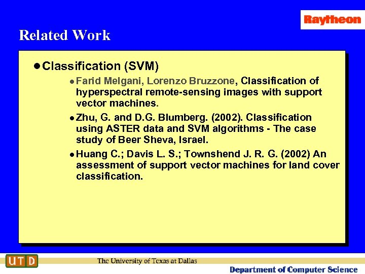 Related Work l Classification (SVM) l Farid Melgani, Lorenzo Bruzzone, Classification of hyperspectral remote-sensing