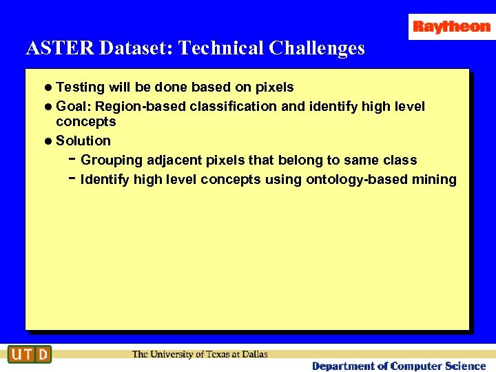 ASTER Dataset: Technical Challenges l Testing will be done based on pixels l Goal: