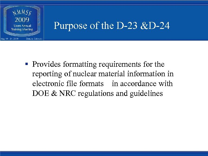 Purpose of the D-23 &D-24 § Provides formatting requirements for the reporting of nuclear