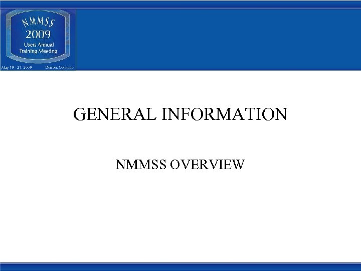 GENERAL INFORMATION NMMSS OVERVIEW