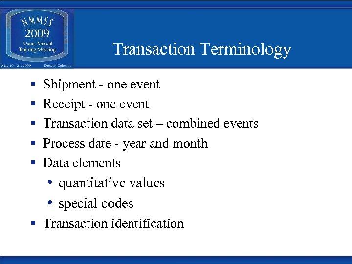 Transaction Terminology § § § Shipment - one event Receipt - one event Transaction
