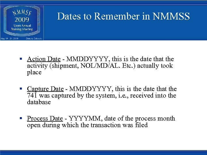 Dates to Remember in NMMSS § Action Date - MMDDYYYY, this is the date