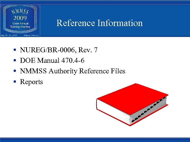 Reference Information § § NUREG/BR-0006, Rev. 7 DOE Manual 470. 4 -6 NMMSS Authority