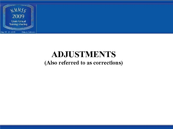 ADJUSTMENTS (Also referred to as corrections)