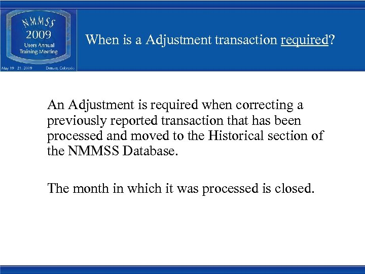 When is a Adjustment transaction required? An Adjustment is required when correcting a previously