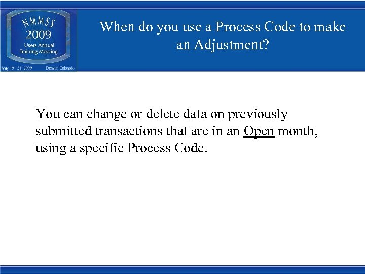When do you use a Process Code to make an Adjustment? You can change