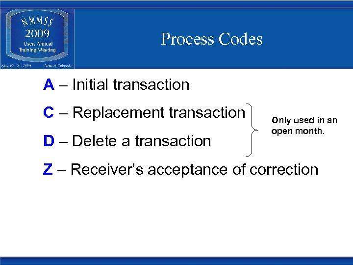 Process Codes A – Initial transaction C – Replacement transaction D – Delete a
