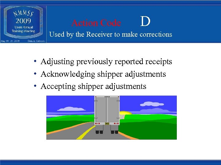 Action Code D Used by the Receiver to make corrections • Adjusting previously reported