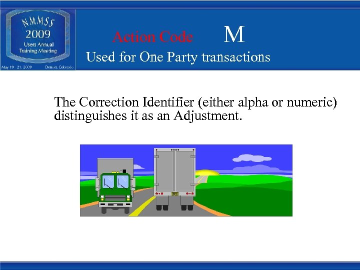Action Code M Used for One Party transactions The Correction Identifier (either alpha or